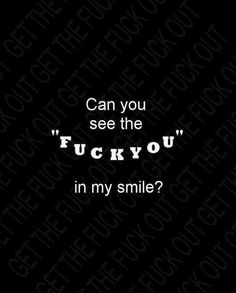 """Can you see the """"fuck you"""" in my smile?"""