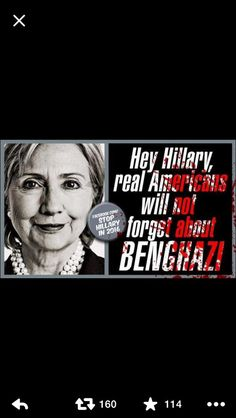 Killary, Real Americans will NOT forget Benghazi.