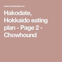 Hakodate, Hokkaido eating plan - Page 2 - Chowhound