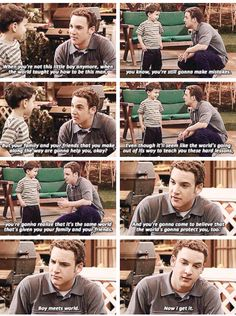 The meaning of life. Sometimes the world gives pain and tears but it gives laughter and joy as well. It's the choices that we make and the people who surround us that makes us who we are. That's what boy meets world taught us.