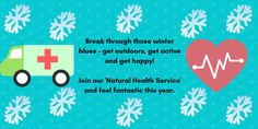 Break through those winter blues - get outdoors, get active & get happy! Join our 'Natural Health Service' & feel fantastic this year.