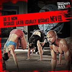 Do it now #Insanity Insanity Workout Motivation, Monday Motivation, Fitness Motivation, Insanity Program, Insanity Max 30, Les Mills Combat, Beach Body Challenge, Body Beast, P90x