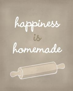 Happiness is home made :) Happiness is at home.