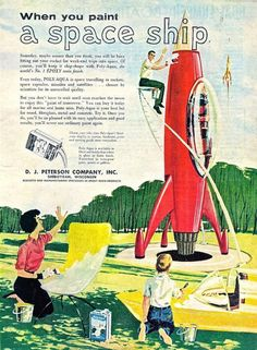 """When you paint a space ship. """"Someday, maybe sooner than you think, you will be busy fitting out your rocket for week-end trips into space."""" ~Paint of Tomorrow ad D. Vintage Advertisements, Vintage Ads, Vintage Posters, Comics Illustration, Illustrations, World Of Tomorrow, Vintage Space, Space Race, Bd Comics"""