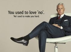Roger Sterling says yes to no