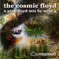 The Cosmic Floyd - A Pink Floyd mix by Mike G