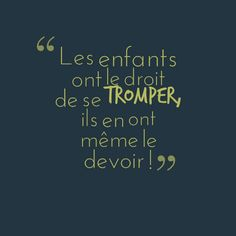www.be Children have the right to make mistakes, they even have the duty! www.be French Words, French Quotes, French Sayings, Mood Quotes, Daily Quotes, Quotes Quotes, Allah Love, Quote Citation, Sweet Quotes