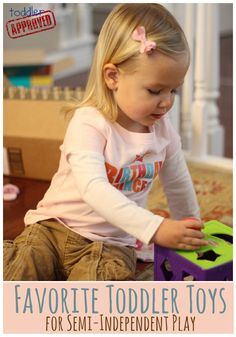 Toddler Approved!: Favorite Toddler Toys for Semi-Independent Play