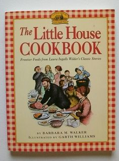 The Little House Cookbook - Frontier Foods from Laura Ingalls Wilders Classic Stories