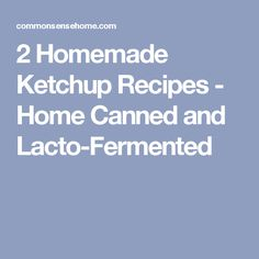 2 Homemade Ketchup Recipes - Home Canned and Lacto-Fermented