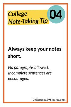 Always keep your notes short. No paragraphs allowed. Incomplete sentences are encouraged.