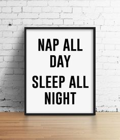 Nap All Day Sleep All Night Quote Print. Silly by SamsSimpleDecor