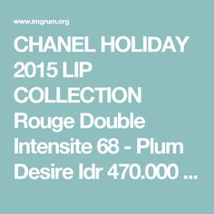 CHANEL HOLIDAY 2015 LIP COLLECTION  Rouge Double Intensite 68 - Plum Desire  Idr 470.000  #chanel #c - mink.up