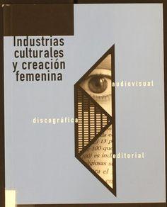 Industrias culturales y creación femenina / Marta Selva...[et al.]. 2003 http://absysnetweb.bbtk.ull.es/cgi-bin/abnetopac01?TITN=370436