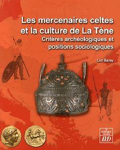 Les mercenaires celtes et la culture de la Tène : Critéres archéologiques et positions sociologiques: http://kmelot.biblioteca.udc.es/record=b1521276~S1*gag