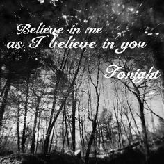 believe in me as i believe in you...tonight. - smashing pumpkins