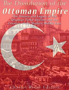 Free Kindle Book - The Dissolution of the Ottoman Empire: The History and Legacy of the Ottoman Turks' Decline and the Creation of the Modern Middle East Most Popular Tv Shows, Ottoman Turks, Ottoman Empire, Free Kindle Books, History Books, Middle East, Ebooks, Reading, Modern