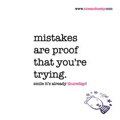 mistakes are proof that you're trying. thursday quote | www.niceandnesty.com Article On Stress, Favorite Quotes, Best Quotes, Thursday Quotes, Motivational Quotes, Inspirational Quotes, Need Motivation, More Than Words, Motivate Yourself