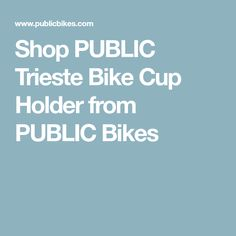 Shop PUBLIC Trieste Bike Cup Holder from PUBLIC Bikes