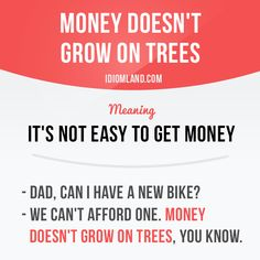 """""""Money doesn't grow on trees"""" -         Repinned by Chesapeake College Adult Ed. We offer free classes on the Eastern Shore of MD to help you earn your GED - H.S. Diploma or Learn English (ESL) .   For GED classes contact Danielle Thomas 410-829-6043 dthomas@chesapeake.edu  For ESL classes contact Karen Luceti - 410-443-1163  Kluceti@chesapeake.edu .  www.chesapeake.edu"""