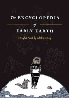 The Encyclopedia of Early Earth (Isabel Greenberg)