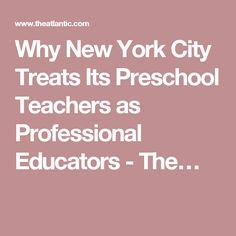 Why New York City Treats Its Preschool Teachers as Professional Educators - The…