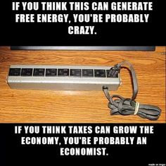 If you think taxes can grow di economy you're an economist
