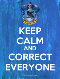 "That's Ravenclaw for you...but read other pins here and you'll find that ""not all Ravenclaws are stuck up"" :)"