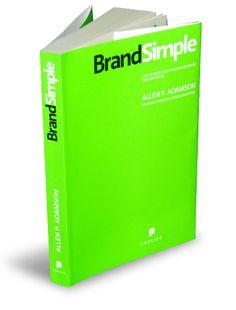 BrandSimple. Cum reusesc cele mai bune branduri prin simplitate de Allen P. Adamson editie 2010 Definitii, idei si strategia BrandSimple in construirea si consolidarea unui brand  Feb-Iulie 2013