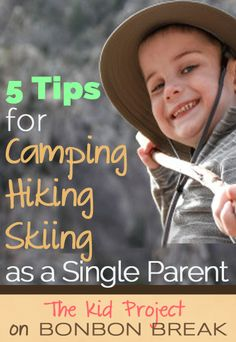 5 Tips for Camping/Hiking/Skiing as a Single Parent by The Kid Project