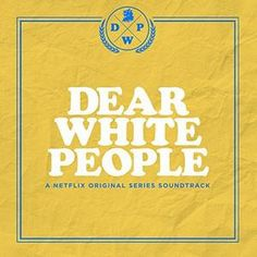 Original Soundtrack (OST) to the Netflix Original Series Dear White People. Music composed by Various Artists.    Dear White People Soundtrack #DearWhitePeople #Netflix #soundtrack #ColumbiaRecords #JustinSimien #Series