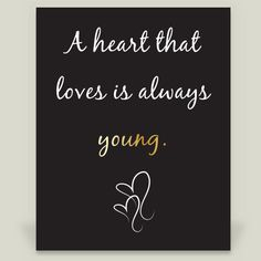 A heart that loves is always young by melissastocktondesign