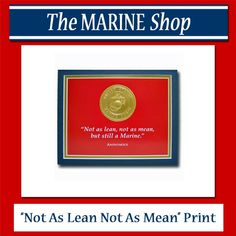 """""""Not as lean, not as mean, but still a Marine"""" This new matted print from The Marine Shop has a gold embossed USMC emblem at the top will make a bold but attractive statement on any Marine's wall."""