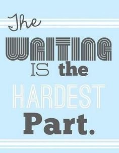 So true! The WAITING is the hardest part! #adoption