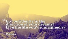 Go confidently in the direction of your dreams! Live the life you've imagined. ― Thoreau, Motivational Monday Quotes