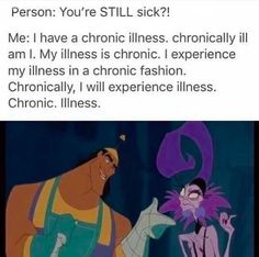 health quotes person: youre STILL sick me: I have a chronic illness. chronically ill am I. my illness is chronic. I experience my illness in a chronic fashion. i will experience illness. Chronic Illness Humor, Chronic Illness Quotes, Chronic Migraines, Rheumatoid Arthritis, Quotes About Illness, Crohns Disease Quotes, Lupus Quotes, Fatigue Causes, Chronic Fatigue Syndrome