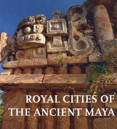 Book Review: Royal Cities of the Ancient Maya by Michael D Coe