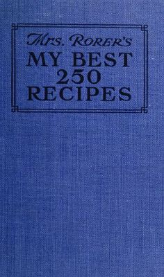 Rorer's My Best 250 Recipes By Sarah Tyson Heston Rorer - - (archive) Retro Recipes, Old Recipes, Vintage Recipes, Cookbook Recipes, Cooking Recipes, Cooking Games, Cooking Classes, Recipies, 1950s Recipes