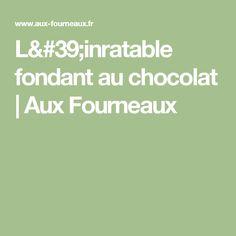 L'inratable fondant au chocolat  | Aux Fourneaux