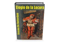 Elogio de la Locura (en Latin Stultitiae Laus o Moriae Encomium) es un ensayo escrito en 1509 por Desiderius Erasmo de Rotterdam y fue p...