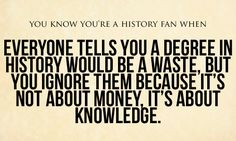 ....which is why it took me forever to get a job (that has absolutely nothing to do with history).