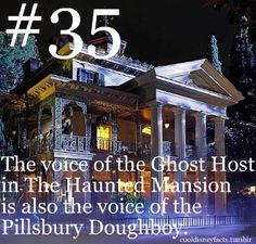 Although many people think Orson Welles is the Ghost Host in the Disneyland and Walt Disney World versions of the Haunted Mansion, the voice actor is Paul Frees. He was also the voice of Ludwig Von Drake, the Pillsbury Doughboy, and Boris Badenov of Rocky and Bullwinkle fame.