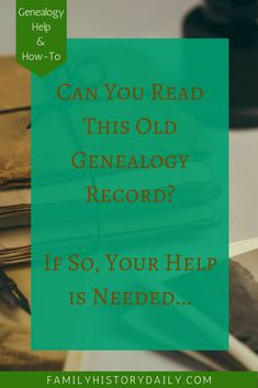 FamilySearch needs your help transcribing and indexing old records for genealogy research.