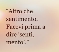 Altro che sentimento.... Italian Phrases, Italian Words, All Quotes, Best Quotes, Intelligent Words, My Emotions, Love You, My Love, Funny Images