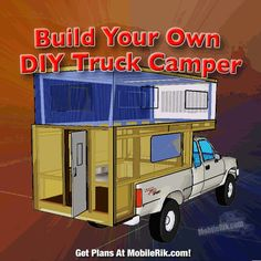 How To Build Your Own DIY Truck Camper RV - (Newly enhanced article with photos and video)