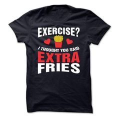 EXERCISE? I thought you said EXTRA FRIES T Shirt, Hoodie, Sweatshirt