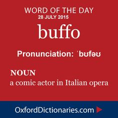 buffo (noun): A comic actor in Italian opera. Word of the Day for 28 July 2015. #WOTD #WordoftheDay #buffo