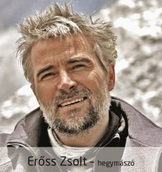 Erőss Zsolt- he was born in Erdély ( transylvania ) the most successful Hungarian mountaineer, he is also the first Hungarian to have climbed Mount Everest Zsa Zsa, Heart Of Europe, Reaching For The Stars, Pictures Of People, Grey Hair, Budapest, The Dreamers, Famous People, Mount Everest