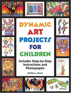 Dynamic Art Projects for Children: Includes Step-by-step ...