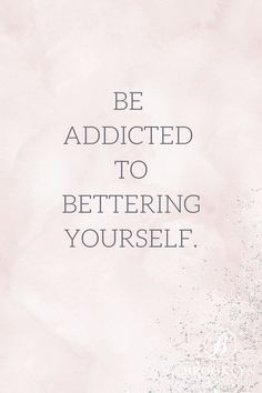Be addicted to bettering yourself - Quotes interests Motivacional Quotes, Happy Quotes, Positive Quotes, Funny Quotes, Happiness Quotes, Heart Quotes, People Quotes, Positive Life, Self Love Quotes